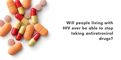 Will people living with HIV ever be able to stop taking antiretroviral drugs?